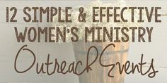 12 Simple & Effective Women's Ministry Outreach Events {MissionalWomen.com}