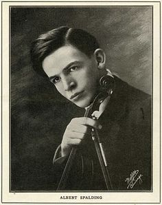 Albert Spalding, violinist...listening to him on my grandmother's Victrola