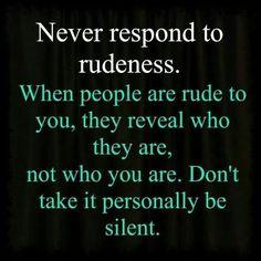 Never respond to rudeness…  ||  via http://bitsofwisdom.org/2017/09/27/never-respond-to-rudeness/?utm_campaign=crowdfire&utm_content=crowdfire&utm_medium=social&utm_source=pinterest