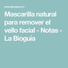 Mascarilla natural para remover el vello facial - Notas - La Bioguía