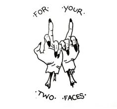 For your two faces