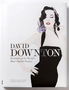 David Downton - David Downton Portraits of the World's Most Stylish Women