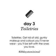 Day 3: toiletries! This one is easy to forget about, but it's way too easy to accumulate tons of makeup, skincare, and bath products that you no longer use! Simplify your routine & make a little white space in your cabinet: less is more!