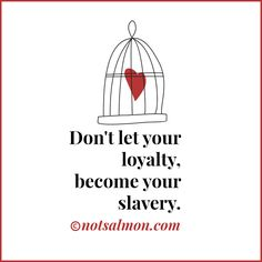 Don't let your loyalty become your slavery. @notsalmon (Click image to get tools and support to let go of toxic love and find happy love.)