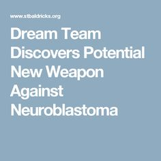 Dream Team Discovers Potential New Weapon Against Neuroblastoma