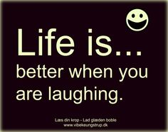 Life is better when you are laughing. www.vibekeungstrup.dk