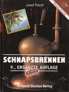 Schnapsbrennen Praxisbuch von Josef Pischl * Leopold Stocker 2004 * Schnaps