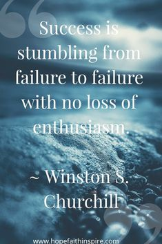 Success is stumbling from failure to failure with no loss of enthusiasm. ~ Winston S. Churchill #quotes #inspiration #motivation #success
