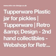 Tupperware Plastic jar for pickles | Tupperware | Retro & Design - 2nd hand collectibles - Webshop for Retro-Vintage home accessories