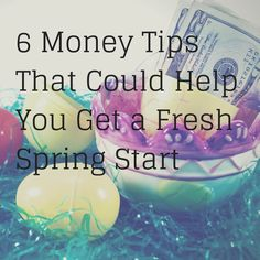 6 #MoneyTips That Could Help You Get a Fresh Spring Start