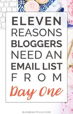Think you don't need an email list because you aren't selling anything? WRONG! Here are 11 reasons bloggers need an email list from day one... via Blog Beautifully