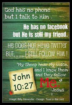 John 10:27    http://www.facebook.com/TrustHimAlways