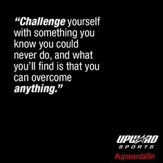 Challenge yourself today. #motivation #quote #upwardallin