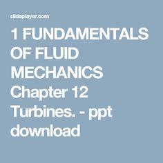 1 FUNDAMENTALS OF FLUID MECHANICS Chapter 12 Turbines. - ppt download