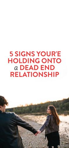 5 Signs Your'e Holding Onto A Dead End Relationship