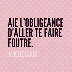 #bellegarce  je te l'envoie  a toi femme/homme qui se  sentent concerner  fuck you  va te faire foutre