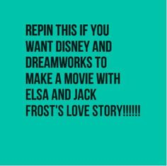 REPIN IF YOU WANT WALT DISNEY AND DREAMWORKS TO MAKE A MOVIE WITH JACK FROST AND ELSA'S LOVE STORY! I really want them to, and I know you guys have… | Pinteres…