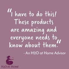 Thinking about a career change?  Interested in working from home?  What to work when it is convenient for you?  Then H2O at Home is for you.  Contact me today.