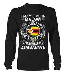 I May Live in Malawi But I Was Made in Zimbabwe Country T-Shirt V1 #ZimbabweShirts