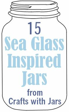 Crafts with Jars: 15 Sea Glass Inspired Jars