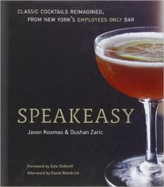 Speakeasy: The Employees Only Guide to Classic Cocktails Reimagined: Jason Kosmas, Dushan Zaric: 8601234625551: Amazon.com: Books