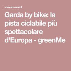 Garda by bike: la pista ciclabile più spettacolare d'Europa - greenMe