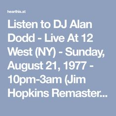 Listen to DJ Alan Dodd - Live At 12 West (NY) - Sunday, August 21, 1977 - 10pm-3am (Jim Hopkins Remaster) by SFDPS on hearthis.at | Other