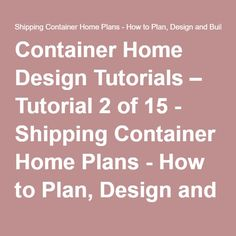 Container Home Design Tutorials – Tutorial 2 of 15 - Shipping Container Home Plans - How to Plan, Design and Build your own House out of Cargo Containers