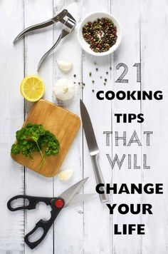 21 Cooking Tips That Will Change Your Life - love 4, 5 and 21