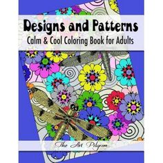 Designs and Patterns: Calm Cool Coloring Book for Adults