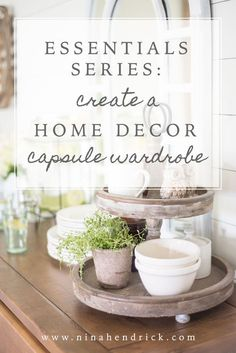 Essentials Series: Create a Home Decor Capsule Wardrobe | Apply the concept of a capsule wardrobe to your home by gathering a foundation of versatile essential items that can be circulated in your decor to create a home decor capsule wardrobe.  #capsulewardrobe #homedecor #farnhouse #forthehome #howtodecorate