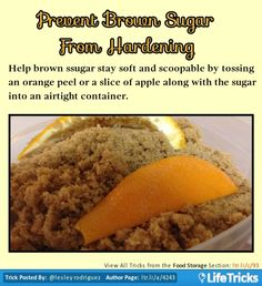 Help brown sugar stay soft and scoopable by tossing an orange peel or a slice of apple along with the sugar into an airtight container.