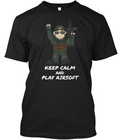 Keep Calm and Play Airsoft | Teespring