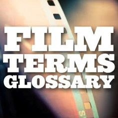 Film Terms Glossary - Dictionary