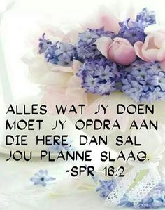 Alles wat jy doen moet jy oordra aan die Here. Uplifting Christian Quotes, Christian Messages, Prayer Verses, Bible Verses, Scriptures, Jesus Quotes, Bible Quotes, Blue Country Weddings, Wedding Tumblr