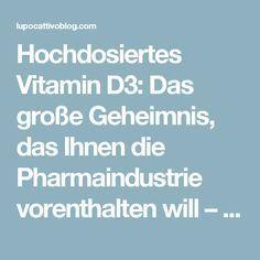 Hochdosiertes Vitamin D3: Das große Geheimnis, das Ihnen die Pharmaindustrie vorenthalten will – lupo cattivo – gegen die Weltherrschaft