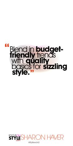 Blend in budget-friendly trends with quality basics for sizzling style. Subscribe to the daily #styleword here: http://www.focusonstyle.com/styleword/ #quotes #styletips