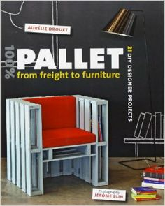 100% Pallet: from Freight to Furniture: 21 DIY Designer Projects: Aurelie Drouet, Jerome Blin: 9781902686776: Amazon.com: Books