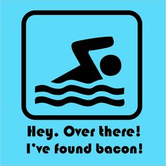 Hey. Over there! I've found bacon!