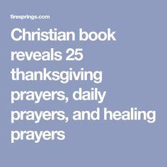 Christian book reveals 25 thanksgiving prayers, daily prayers, and healing prayers Thanksgiving Prayers, Midnight Prayer, Prayers For Healing, Daily Prayer, Christian, Books, Libros, Daily Prayer Us, Book