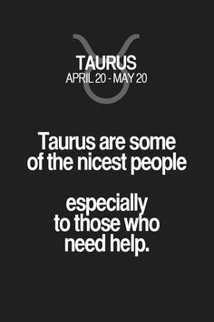 Taurus are some of the nicest people especially to those who need help. Astrology Taurus, Zodiac Signs Taurus, My Zodiac Sign, Horoscope Capricorn, Capricorn Facts, Astrology Numerology, Taurus Quotes, Zodiac Quotes, Zodiac Facts