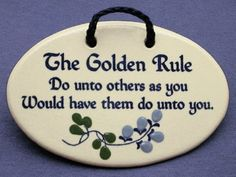 do unto others quotes | The Golden Rule: Do unto others as you would have them do unto you ...