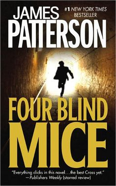 Four Blind Mice (Alex Cross Series James Patterson is another author whose books I enjoy a great deal. I recommend that you read his books in the order of release. I Love Books, Great Books, Books To Read, My Books, Alex Cross Series, James Patterson, Book Authors, The Life, Book Lists