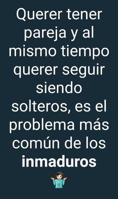 Inmaduros!! Lo Real, Words, Being Single, Imagenes De Amor, Couples, Horse