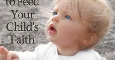 Guilty Chocoholic Mama: 5 Ways to Feed Your Child's Faith (Without Preaching at Them)
