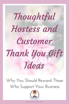 Hostess and Customer gifts. Do you give them? Direct Sales is a relationship based industry and thanking your business supporters is a great practice.
