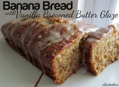Banana Bread with Vanilla Browned Butter Glaze via elisebakes