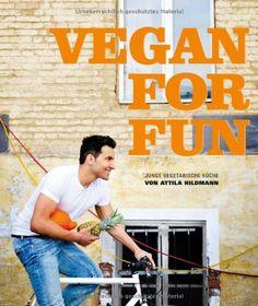 Vegan for Fun: Vegane Küche die Spass macht (Diät & Gesundheit) von Attila Hildmann