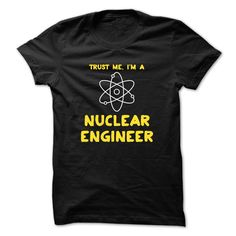 Trust Me, I'm a Nuclear Engineer 01 T-Shirts, Hoodies. Get It Now!