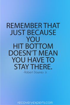 Addiction Quotes: REMEMBER THAT JUST BECAUSE YOU HIT BOTTOM DOESN'T MEAN YOU HAVE TO STAY THERE. https://recoveryexperts.com/